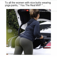 """The Real, Women, and Yoga: To all the women with nice butts wearing  yoga pants, """" You The Real MVP """" .  @ nochill zone 🙏😂😂"""