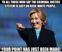 """Memes, White People, and Justice: TO ALL THOSE WHO SAY THE CRIMINAL JUSTICE  SYSTEMISEASYON RICH, WHITE PEOPLE...  YOUR POINT HAS JUST BEEN MADE! Now that we've proven the criminal justice system is unfair to poor, minorities what are you going to do about it?  Funny how someone that was very outspoken on """"White Privilege"""" is the biggest recipient of said """"White Privilege."""""""