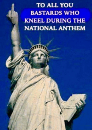 National Anthem, Power, and Knowledge: TO ALL YOU  BASTARDS WHO  KNEEL DURING THE  NATIONAL ANTHEM FWD: Knowledge is Power, I think