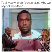 """Memes, Free, and Meekmill: To all you who don't understand why we  sayin """"Free Meek"""" free our man meekmill"""