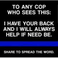 💙👮 Stay safe y'all!💙👮 Repost @_policesupporters_ CopHumor CopHumorLife Police PoliceOfficer ThinBlueLine Cop Cops LawEnforcement LawEnforcementOfficer SheepDog BlueFamily Protect WeSeeYou GotYour6 StaySafe: TO ANY COP  WHO SEES THIS:  I HAVE YOUR BACK  AND I WILL ALWAYS  HELP IF NEED BE.  SHARE TO SPREAD THE WORD. 💙👮 Stay safe y'all!💙👮 Repost @_policesupporters_ CopHumor CopHumorLife Police PoliceOfficer ThinBlueLine Cop Cops LawEnforcement LawEnforcementOfficer SheepDog BlueFamily Protect WeSeeYou GotYour6 StaySafe