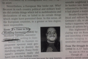 Ladies and gentlemen, we got em. (READ THE UNDERLINED): to avert...  Nevertheless, a European War broke out. Why?  Because in each country political and military lead-  ers did certain things which led to mobilizations and  declarations of war, or failed to do certain things  which might have prevented them. In this sense, all  the European countries, in a greater or less degree,  were responsible.  From 'W's Time to St  Blaming Germany 2014) by  Matthew Yglesias, executive  unstable neighbour v  its borders into Aust  exhausted by the two  it had played a major  Broader European  litical and military fig  Germany's ally, to att  Serbia's supporter, wh  before all options for p  This frightened C  claring war on Russ  and launching a brut  thereby bringing in  neutrality and suppo  ox, writing in Slate  erbia and its Russian su-  perpower sponsor were gen-  uinely trying to destroy the  Habsburg empire. Franz Ferdi-  nand's assassins really did  have ties to the Serbian state.  From The Struggle fo  (1954) by A.J.P. Taylo  No one in 1914 to  . Though all. .. a  pected a social catast  tod in nart hecause he was known Ladies and gentlemen, we got em. (READ THE UNDERLINED)