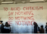Criticism, Nothing, and  Say: TO AVOID CRITICISM  SAY NOTHING,  DO NOTHING,  ENOTHING