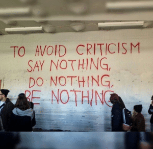 Do Nothing: TO AVOID CRITICISM  SAY NOTHING,  DO NOTHING,  RE NOTHIN