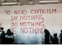 Criticism, Nothing, and  Say: TO AVOID CRITICISM  SAY NOTHING  DO NOTHING.  RE, NOTHING