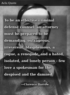 To Be An Effective Criminal Defense Counsel An Attorney Must Be Prepared To Be Demanding Outrageous Irreverent Blasphemous A Rogue A Renegade And A Hated Isolated And Lonely Person Few Love