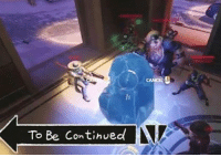 overwatch funny overwatchmemes o: To Be Continued  CANCER overwatch funny overwatchmemes o