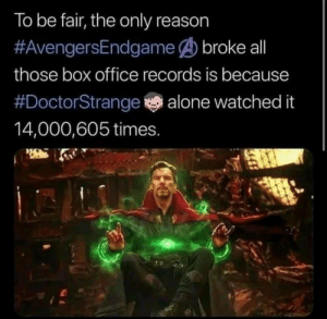 Being Alone, Memes, and Box Office: To be fair, the only reason  #AvengersEndgame broke all  those box office records is because  #DoctorStrangere alone watched it  14,000,605 times.