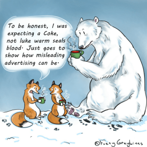 [OC] Wry and Wit visit the Arctic @fuzzygraylines: To be honest, I was  expecting a Coke,  not luke warm seals  blood. Just goes to  show how misleading  advertising can be.  OFuzzy Graylines [OC] Wry and Wit visit the Arctic @fuzzygraylines