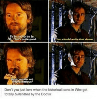 To be otinot to be.  That's quite good.  You should write that down.  not.  Bit pretentious?  Don't you just love when the historical icons in Who get  totally bullshitted by the Doctor 2 days - I can't. I art the most hyped whovian doctorwho drwho dw thedoctor fandom fandomtextpost doctorwhotextpost bbcdoctorwho