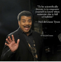 "👋😀 neildegrassetyson: ""To be scientifically  literate is to empower  yourself to know when  someone else is full  of bullshit""  Neil deGrasse Tyson  @Neil deGrasse 👋😀 neildegrassetyson"