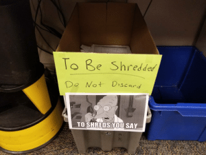 scifiseries:  I added this to our work recycle box.: To Be Shredded  Do Not Discard  TO SHREDS YOU SAY scifiseries:  I added this to our work recycle box.