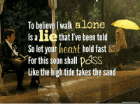 Being Alone, Android, and Memes: To believe I walk alone  sa lie that re heen told  1  So let your heatt hold fast  For this soon shall Dass  Like the high tide takes the sand  Expressions for Android #HIMYM https://t.co/UyxOcE7QWS