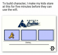 Dad, Funny, and Kids: To build character, I make my kids stare  at this for five minutes before they can  use the wifi.  A MERICA  blink  Dialing.  THE DAD