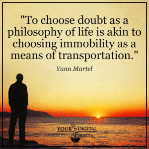 """Learn how to grow your influence on social media: https://stevenaitchison.mykajabi.com/p/your-digital-formula-coaches: """"To choose doubt as a  philosophy of life is akin to  choosing immobility as a  means of transportation.""""  Yann Martel  YOUR"""" DİGİTAL  ULA Learn how to grow your influence on social media: https://stevenaitchison.mykajabi.com/p/your-digital-formula-coaches"""