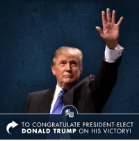 Congratulations to our President-elect Donald Trump on his victory!: TO CONGRATULATE PRESIDENT-ELECT  DONALD TRUMP ON HIS VICTORY! Congratulations to our President-elect Donald Trump on his victory!