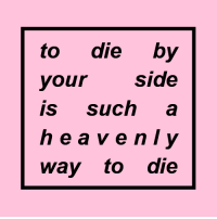 heave: to die by  your side  is such a  heave nly  way to die