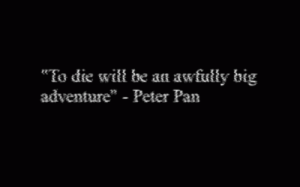 "https://iglovequotes.net/: To die will be an awfully big  adventure"" - Peter Pan https://iglovequotes.net/"