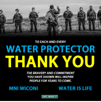 Memes, Maine, and 🤖: TO EACH AND EVERY  WATER PROTECTOR  THANK YOU  THE BRAVERY AND COMMITMENT  YOU HAVE SHOWN WILL INSPIRE  PEOPLE FOR YEARS TO COME  MNI WICONI  WATER IS LIFE  SAVE MAIN ST #NoDapl