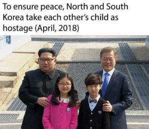 Ensure, South Korea, and April: To ensure peace, North and South  Korea take each other's child as  hostage (April, 2018) Does this count as an impasse?