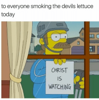 Funny, Smoking, and Today: to everyone smoking the devils lettuce  today  arl  CHRIST  is  WATCHING 😂💯