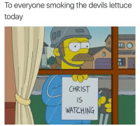 Smoking, Today, and Lettuce: To everyone smoking the devils lettuce  today  CHRIST  Is  WATCHING Just a reminder 🤷♂️😂 https://t.co/sNjLNE7nNz