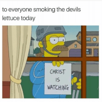 He is watching: to everyone smoking the devils  lettuce today  CHRIST  WATCHING He is watching