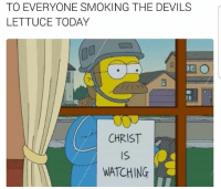 Lol: TO EVERYONE SMOKING THE DEVILS  LETTUCE TODAY  CHRIST  WATCHING Lol