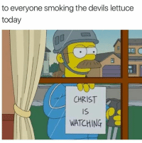 You've been warned 😂 Follow @comedy.com for more memes 😂 Also check out our website www.comedy.com: to everyone smoking the devils lettuce  today  CHRIST  WATCHING You've been warned 😂 Follow @comedy.com for more memes 😂 Also check out our website www.comedy.com