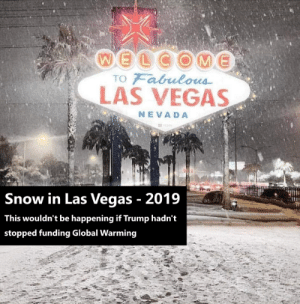 Snow in Vegas - Trump's Fault: TO Fabulous  LAS VEGAS  NEVADA  Snow in Las Vegas - 2019  This wouldn't be happening it Trump hadn't  stopped funding Global Warming Snow in Vegas - Trump's Fault
