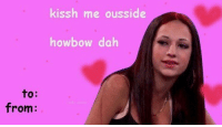 Valentine's Day cards >>>>: to:  from  kissh me ousside  howbow dah Valentine's Day cards >>>>