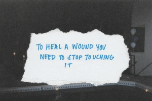 you need to stop: TO HEAL A WOUND YOU  NEED TO STOP TO UCHING  It