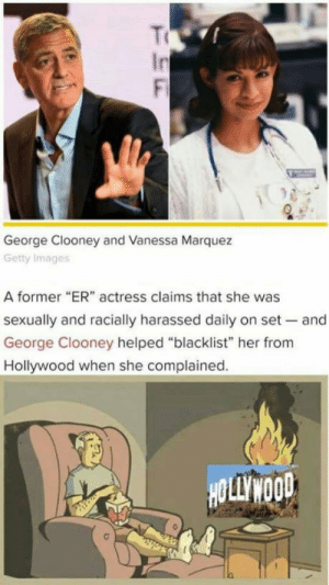 "Getty Images, Images, and Live: To  In  Fi  George Clooney and Vanessa Marquez  Getty Images  A former ""ER"" actress claims that she was  sexually and racially harassed daily on set and  George Clooney helped ""blacklist"" her from  Hollywood when she complained.  HOLLIWOOD This is the world we live in"