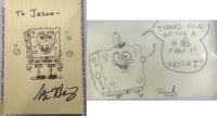 I wrote a fan letter to Stephen Hillenburg and producer Paul Tibbitt back in 2014. They responded with personal drawings to me. Both pictures are now framed in my home.: To JAsON  THANKS FOR  BEING A  #:L  FAN I  NO SAT  o  ゆ  0  ひ  Paud I wrote a fan letter to Stephen Hillenburg and producer Paul Tibbitt back in 2014. They responded with personal drawings to me. Both pictures are now framed in my home.