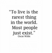 "Live, World, and Oscar Wilde: ""To live is the  in the world  just exist.""  rarest thing  Most people  Oscar Wilde"