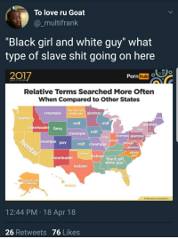 "<p>We gotta watch out for the south. (via /r/BlackPeopleTwitter)</p>: To love ru Goat  @_multifrank  ""Black girl and white guy"" what  type of slave shit going on here  гот  Porn hub  year in review  Relative Terms Searched More Often  When Compared to Other States  do not cum  creampie challenge' giantess  hentai  еатр  milf  milf  giantess  cheerleader furr  orgy  milf  creampie  eampie giantes  orgy  lesbia  reampie pov  milf creampie  antess  ebony  anal  hentai  cheerleader  black g  white guy  lesbian  henta  do not cum  challenge  hentai  PORNHUB.COM/INSIGHTS  12:44 PM 18 Apr 18  26 Retweets 76 Likes <p>We gotta watch out for the south. (via /r/BlackPeopleTwitter)</p>"