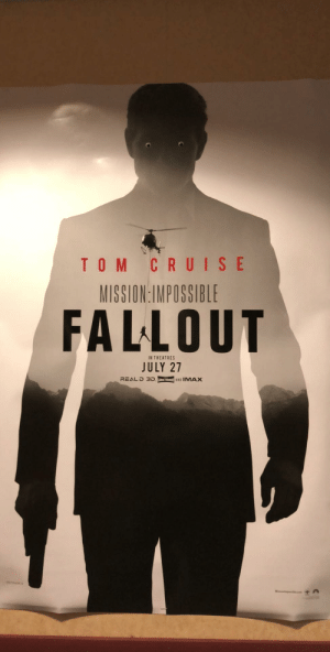 Imax, Fallout, and Movie: TO M CRUIS E  MISSION:IMPOSSIBLE  FALLOUT  IN THEATRES  JULY 27  REAL D 3D  AND IMAX Someone vandalized this movie poster at my theatre