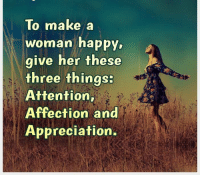 make a woman happy: To make a  Woman happy  give her these  three thinaS  Attention,  Affection and  Appreciation