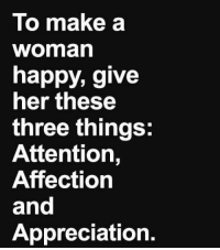 http://t.co/EzcCPK1o1E: To make a  Woman  happy, give  her these  three things:  Attention  Affection  and  Appreciation. http://t.co/EzcCPK1o1E
