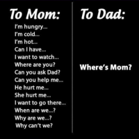 Happy Mother's Day! #GM: To Mom  o Dad:  I'm hungry  I'm cold  I'm hot  Can I have  I want to watch...  Where are you?  Where's Mom?  Can you ask Dad?  Can you help me...  He hurt me...  She hurt me  I want to go there.  When are we...?  Why are we...?  Why can't we? Happy Mother's Day! #GM