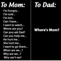 merica mom mothersday: To Mom: To Dad:  I'm hungry  I'm cold...  I'm hot...  Can I have...  I want to watch...  Where are you?  Where's Mom?  Can you ask Dad?  Can you help me...  He hurt me...  She hurt me...  I want to go there...  When are we...?  Why are we...?  Why can't we? merica mom mothersday