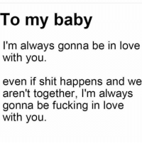 Tag bae ❤️: To my baby  I'm always gonna be in love  with you  even if shit happens and wee  aren't together, l'm always  gonna be fucking in love  with you Tag bae ❤️