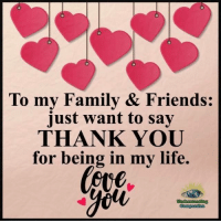 Family, Friends, and Life: To my Family & Friends:  just want to say  THANK YOU  for being in my life.  90  yol Understanding Compassion <3