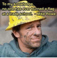 Memes, 🤖, and Mike Rowe: To my knowledge  no one has ever burned a flag  at a trade school  Mike Rowe -Jacob