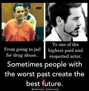 Future, Memes, and The Worst: To one of the  From going to jailhighest paid and  for drug abuse  respected actor.  Sometimes people with  the worst past create the  best future