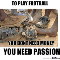 You need passion!: TO PLAY FOOTBALL  YOU DONT NEED MONEY  YOU NEED PASSION  men ecen er com You need passion!