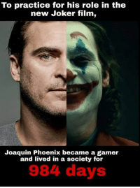 We live in a society: To practice for his role in the  new Joker film,  Joaquin Phoenix became a gamer  and lived in a society for  984 days We live in a society