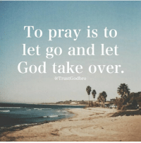 Blessed, Friends, and God: To pray is to  let go and let  God take over  @TrustGodbro 👉 follow @full_of_glory 👈 👑God bless praise the Lord he likes to be Glorified 📣✨ AMEN 🙏🏻 ( 👉🏻Share with you friends 👈🏻) God Jesus HolySpirit Jehova Lord Christ Bless memes sunday Somebody churchmemes memehistory Life Love My Yes Blessed instagood Bible GodBlessYou me Amazing mercy tbt You I live )