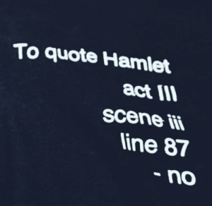 Meirl: To quote Hamlet  act III  scene ii  line 87  • no Meirl