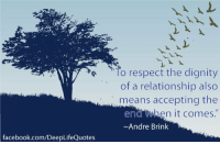 """To respect the dignity  of a relationship also  means accepting the  hen it comes.  end  Andre Brink  facebook.com/DeepLifeQuotes ""To respect the dignity of a relationship also means accepting the end when it comes..."" -Andre Brink"